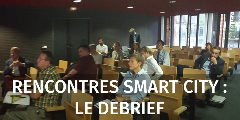 Rencontres Smart City, le Débrief !
